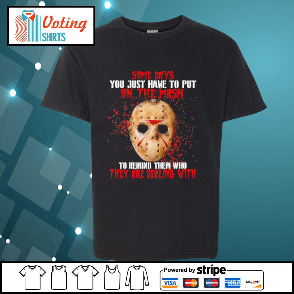 Jason Voorhees some days you just have to put on the mask s youth-tee