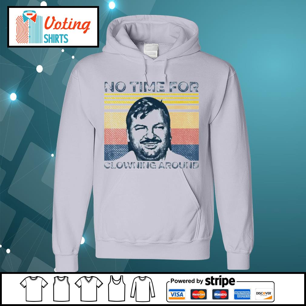 John Wayne Gacy no time for clowning around s hoodie