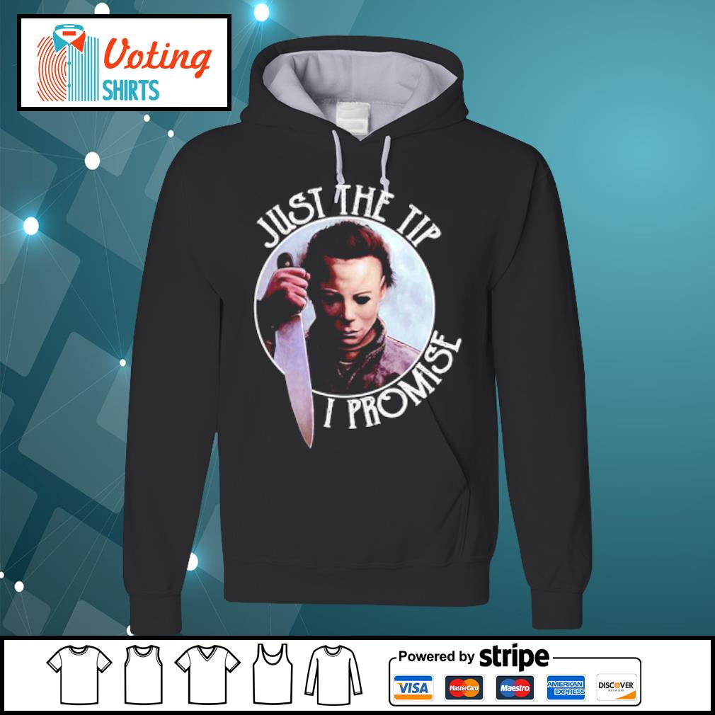 Just the tip I promise Michael Myers s hoodie