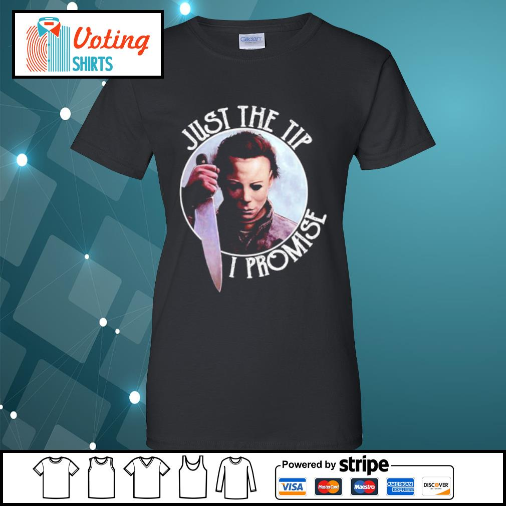 Just the tip I promise Michael Myers s ladies-tee