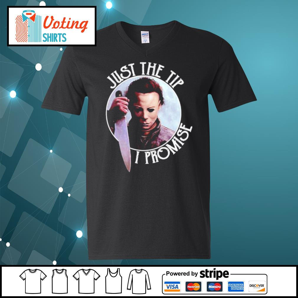 Just the tip I promise Michael Myers s v-neck-t-shirt