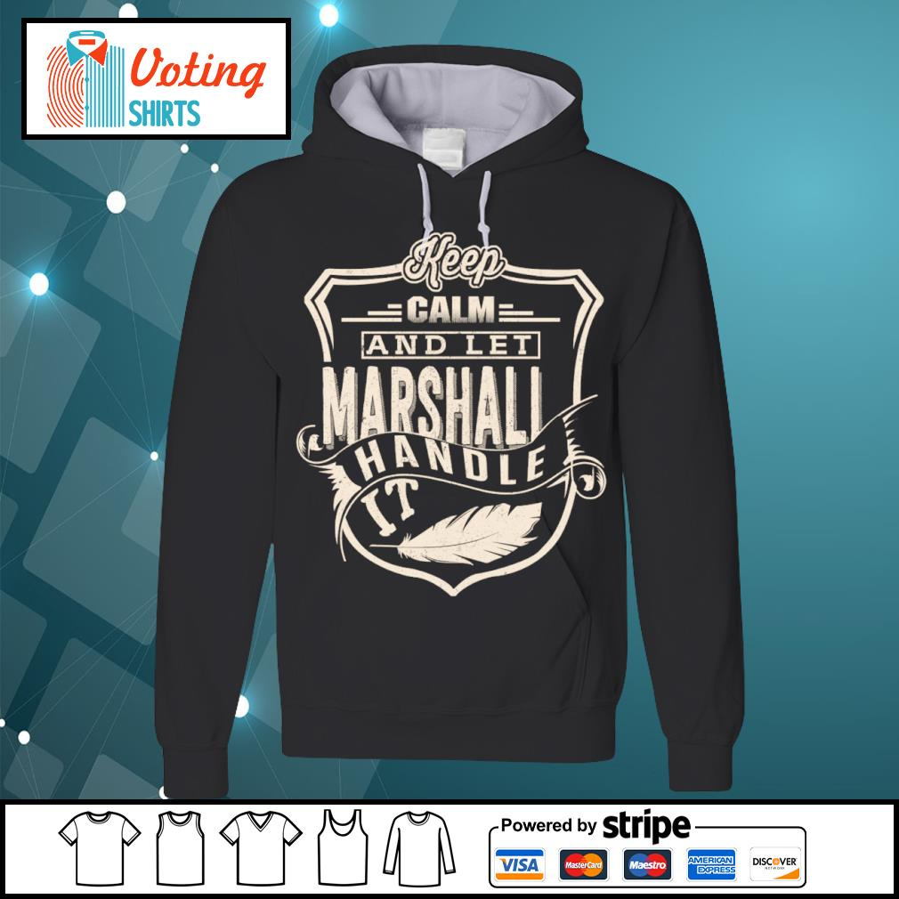 Keep calm and let Marshall handle it s hoodie