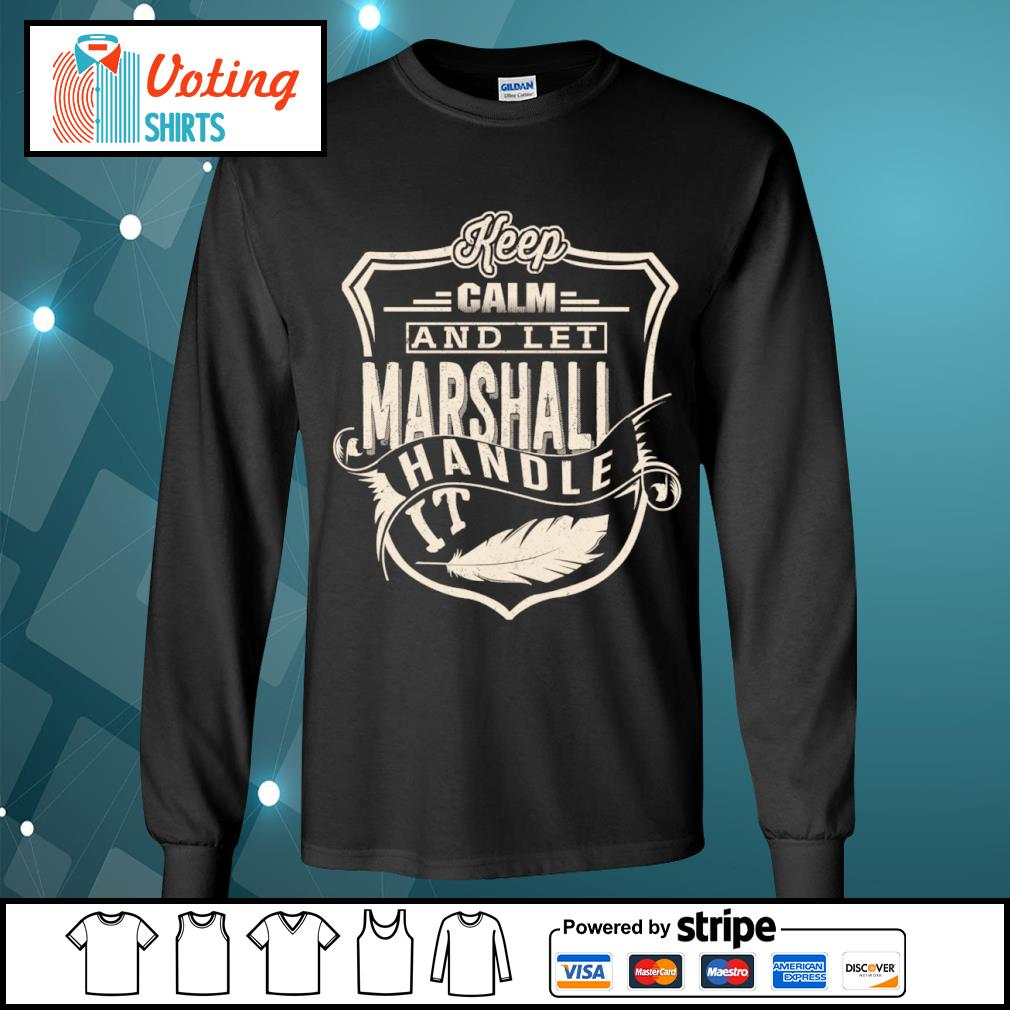 Keep calm and let Marshall handle it s longsleeve-tee