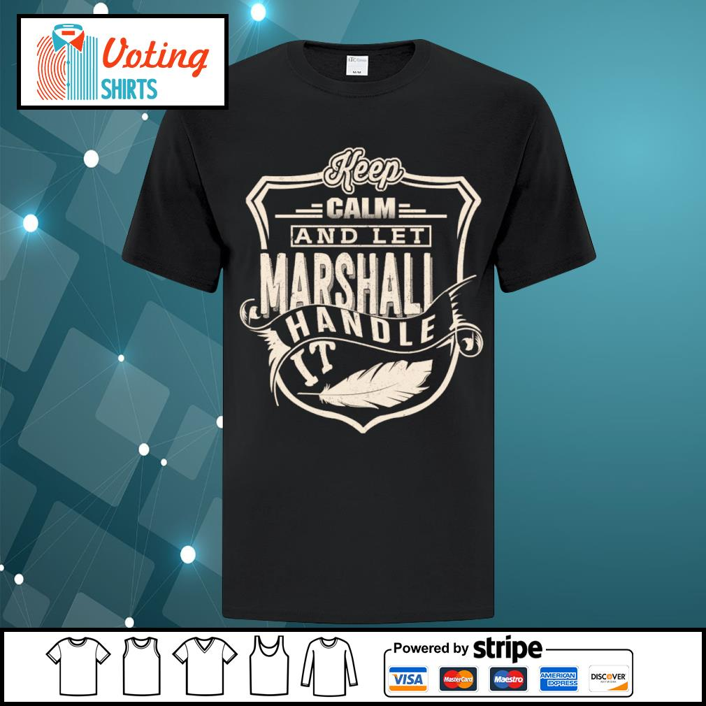 Keep calm and let Marshall handle it shirt