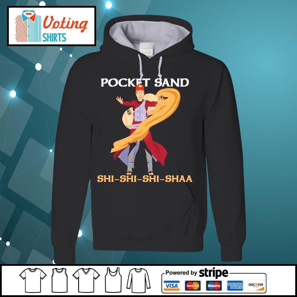 King of the Hill Pocket Sand Shi Shi Shi Shaa s hoodie