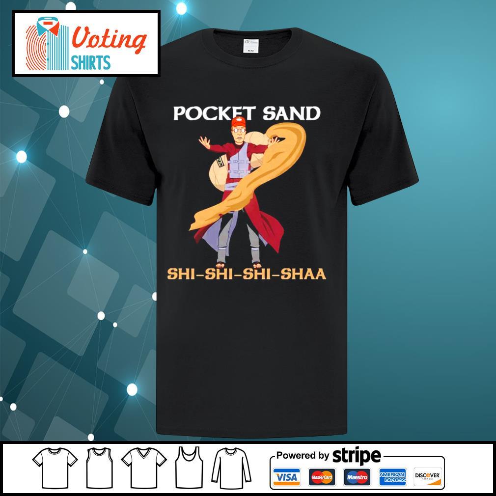 King of the Hill Pocket Sand Shi Shi Shi Shaa shirt