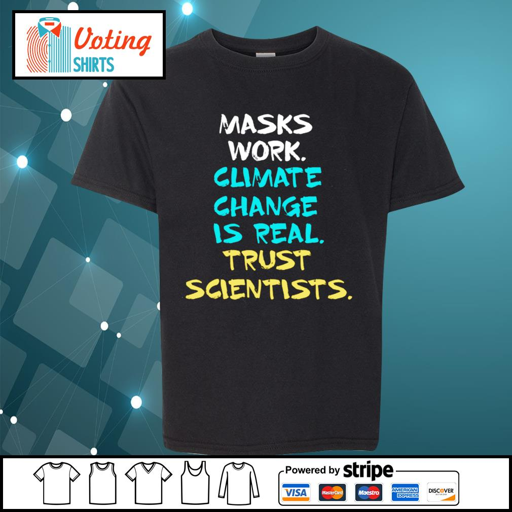 Masks work climate change is real trust scientists s youth-tee