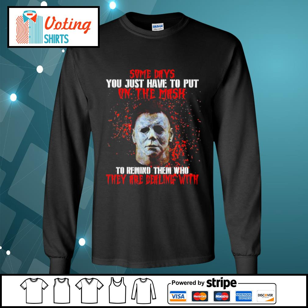 Michael Myers some days you just have to put on the mask s longsleeve-tee