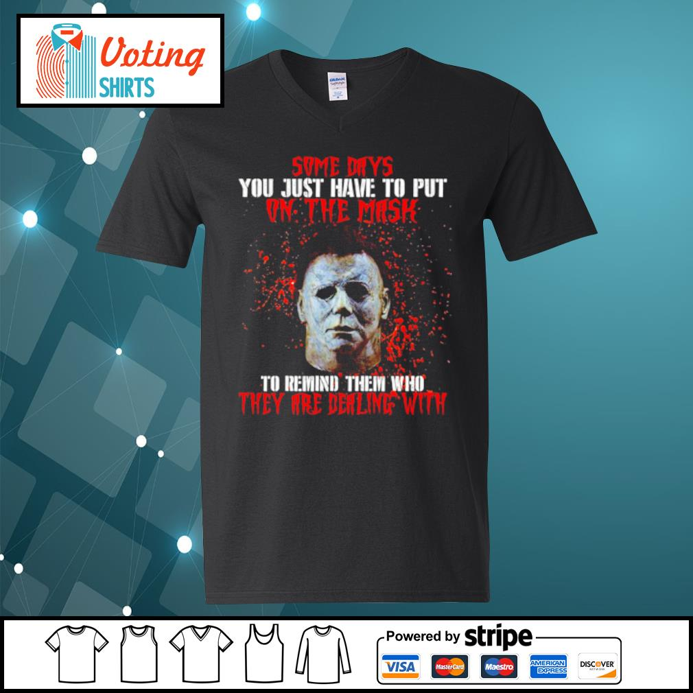 Michael Myers some days you just have to put on the mask s v-neck-t-shirt