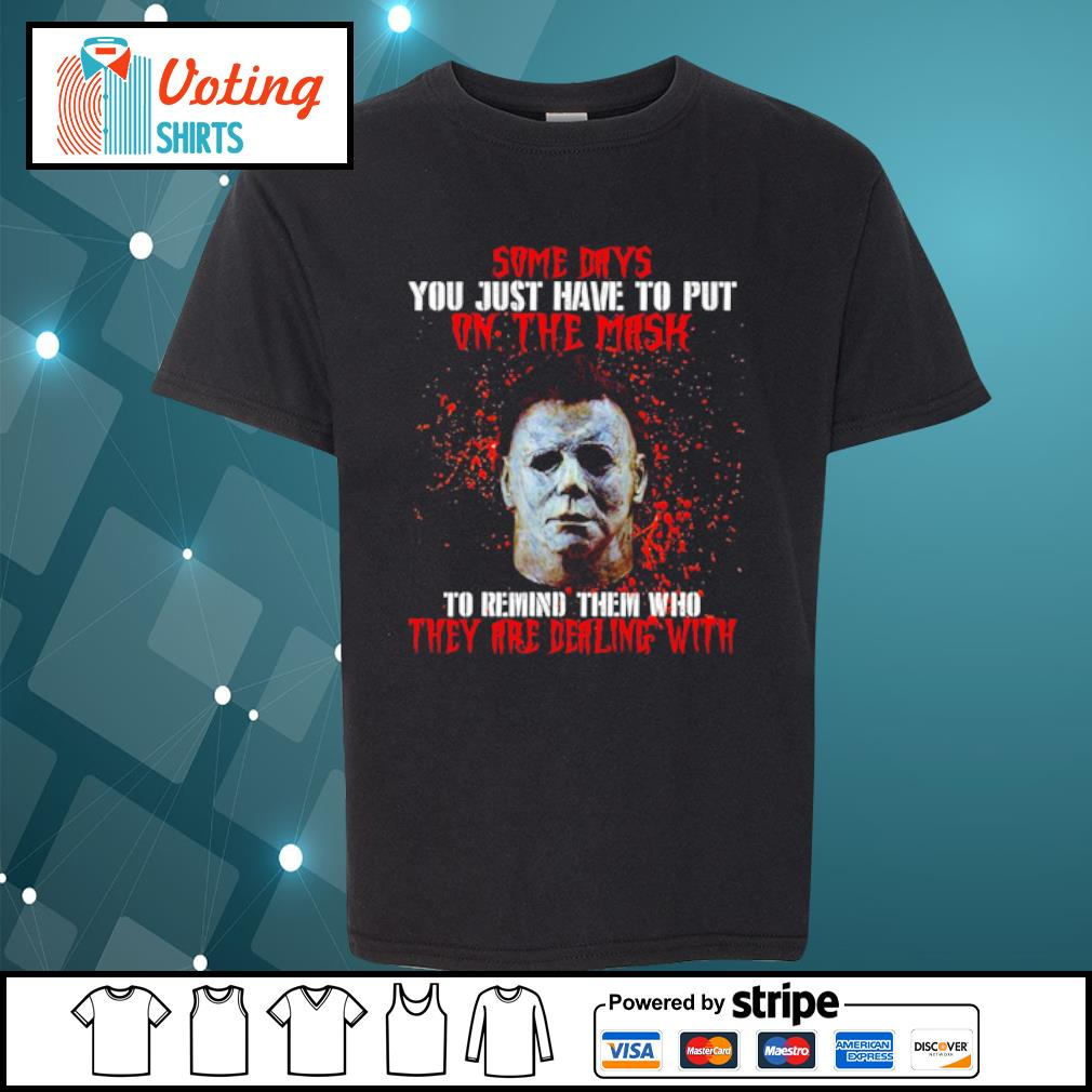 Michael Myers some days you just have to put on the mask s youth-tee