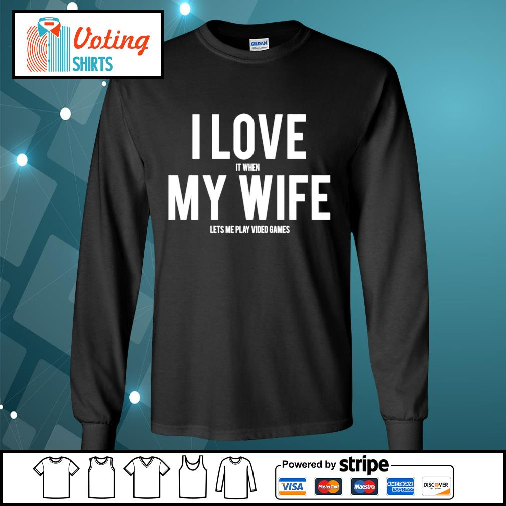 Mike Evans I love it when my wife lets me play video games s longsleeve-tee
