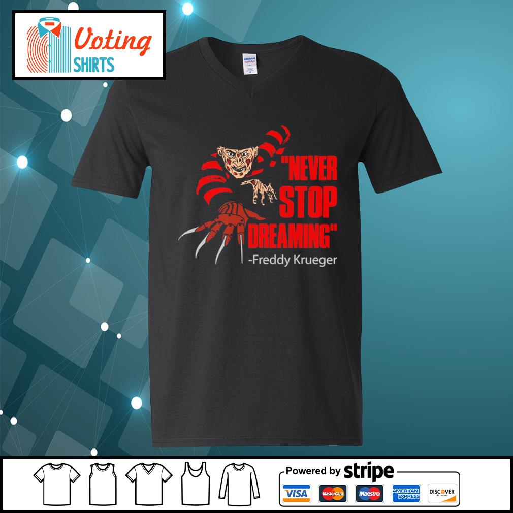 Never stop dreaming Freddy Krueger s v-neck-t-shirt