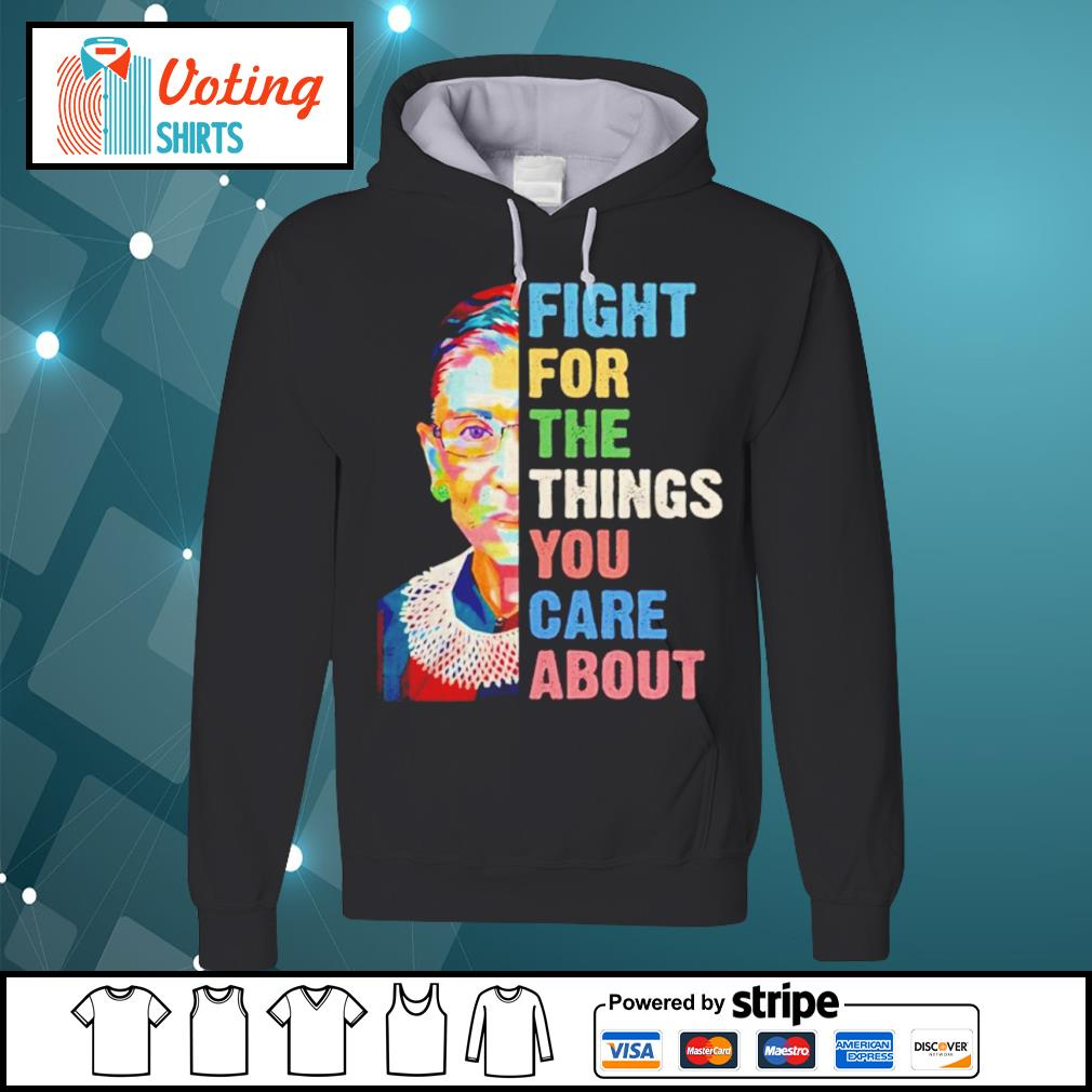 Notorious RBG Ruth Bader Ginsburg fight for the things you care about s hoodie
