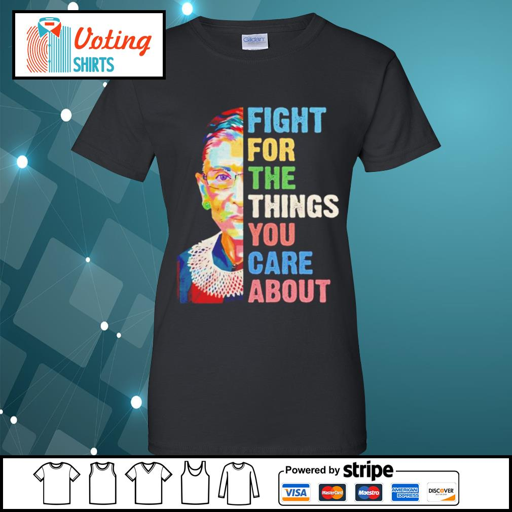 Notorious RBG Ruth Bader Ginsburg fight for the things you care about s ladies-tee