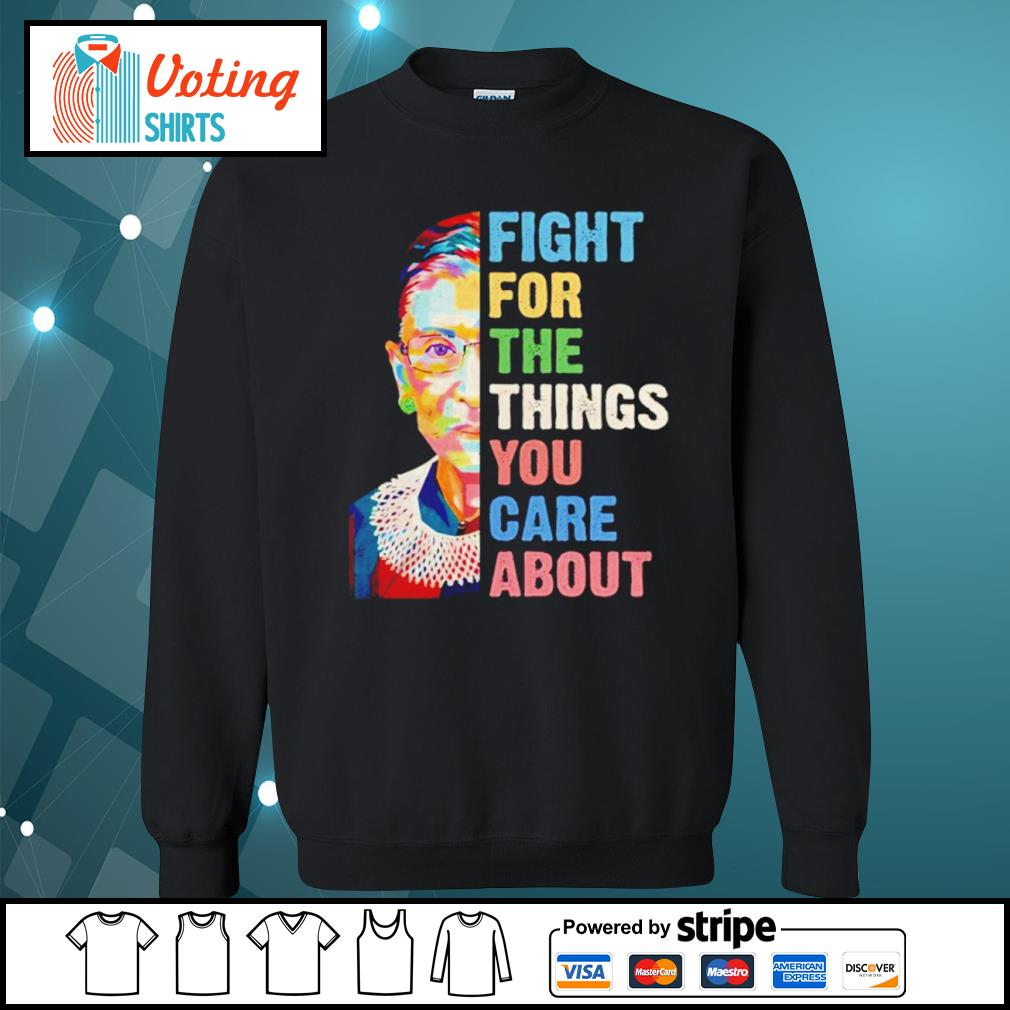 Notorious RBG Ruth Bader Ginsburg fight for the things you care about s sweater