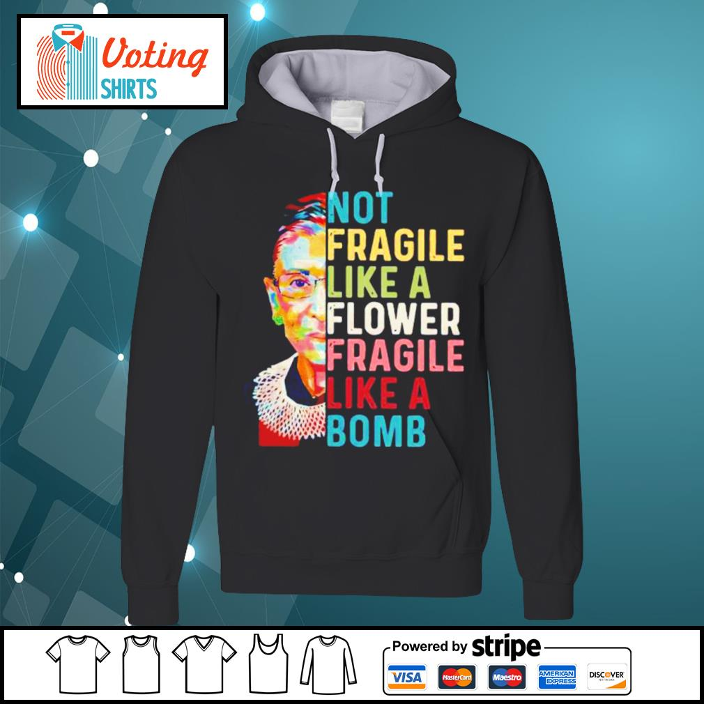 Notorious RBG Ruth Bader Ginsburg not fragile like a flower fragile like a bomb s hoodie