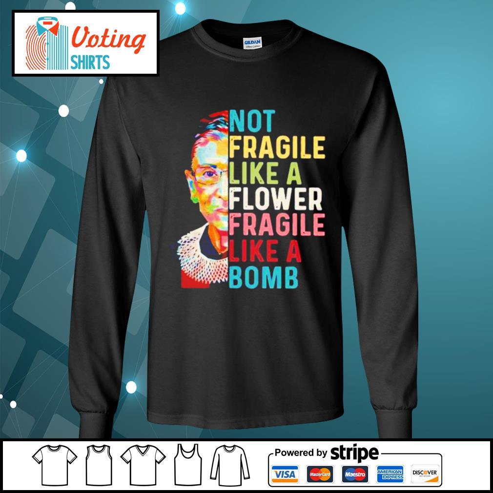 Notorious RBG Ruth Bader Ginsburg not fragile like a flower fragile like a bomb s longsleeve-tee