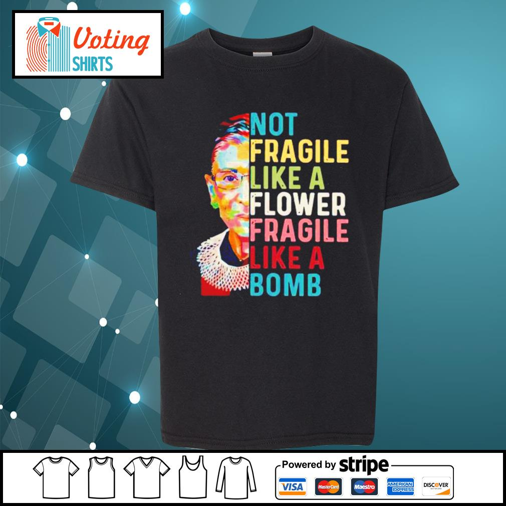 Notorious RBG Ruth Bader Ginsburg not fragile like a flower fragile like a bomb s youth-tee