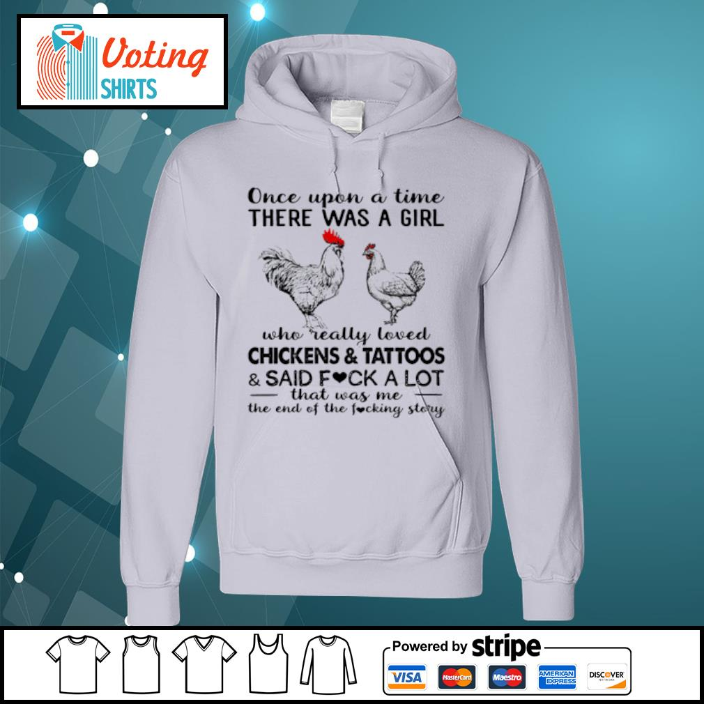 Once upon a time there was a girl who really loved chickens and tattoos and said fuck a lot s hoodie