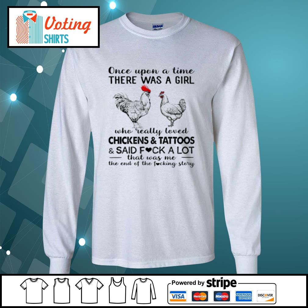 Once upon a time there was a girl who really loved chickens and tattoos and said fuck a lot s longsleeve-tee