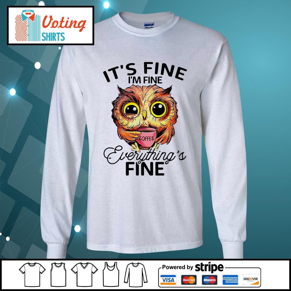 OWL drink coffee it's fine I'm fine everything's fine s longsleeve-tee