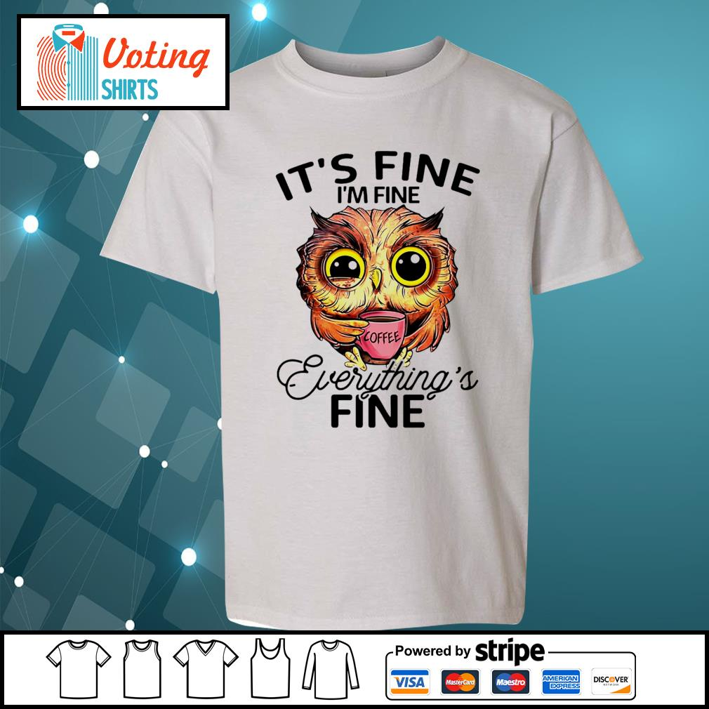 OWL drink coffee it's fine I'm fine everything's fine s youth-tee