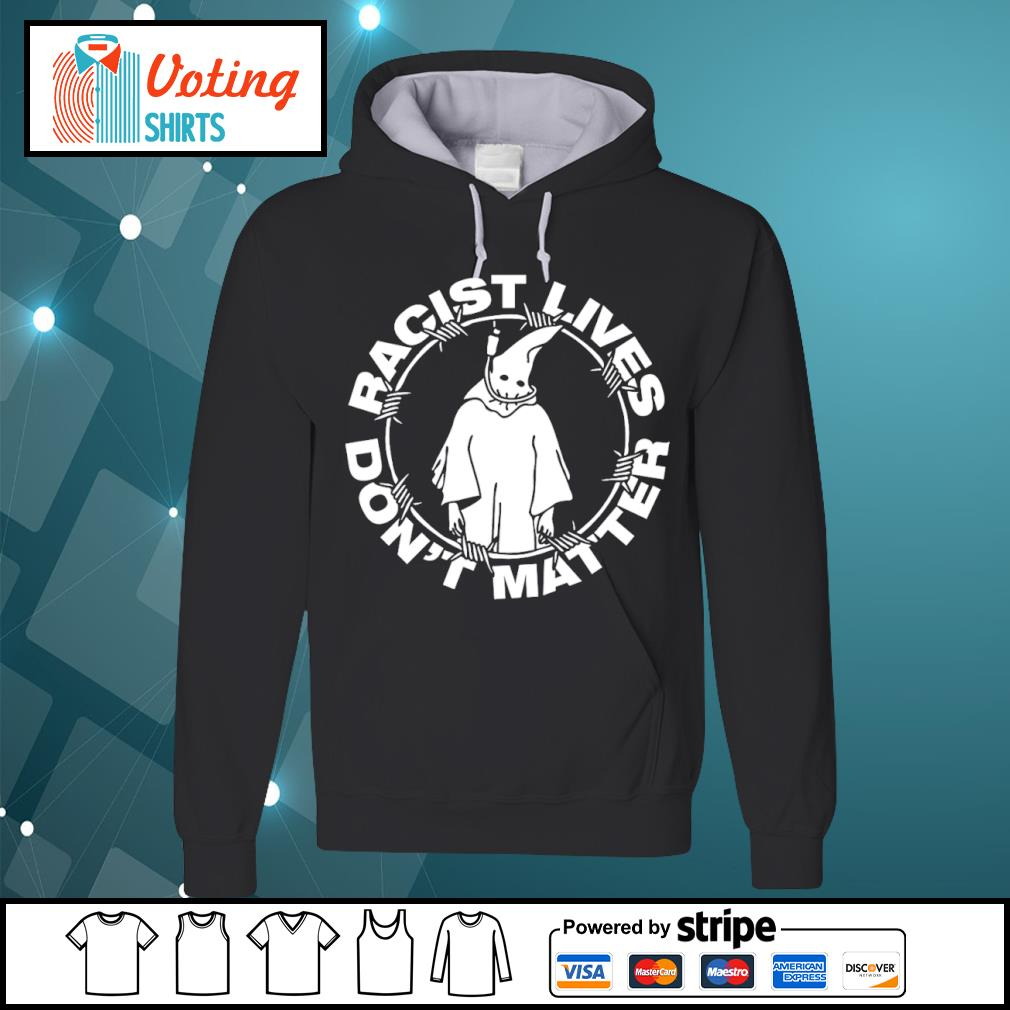 Racist lives don't matter s hoodie