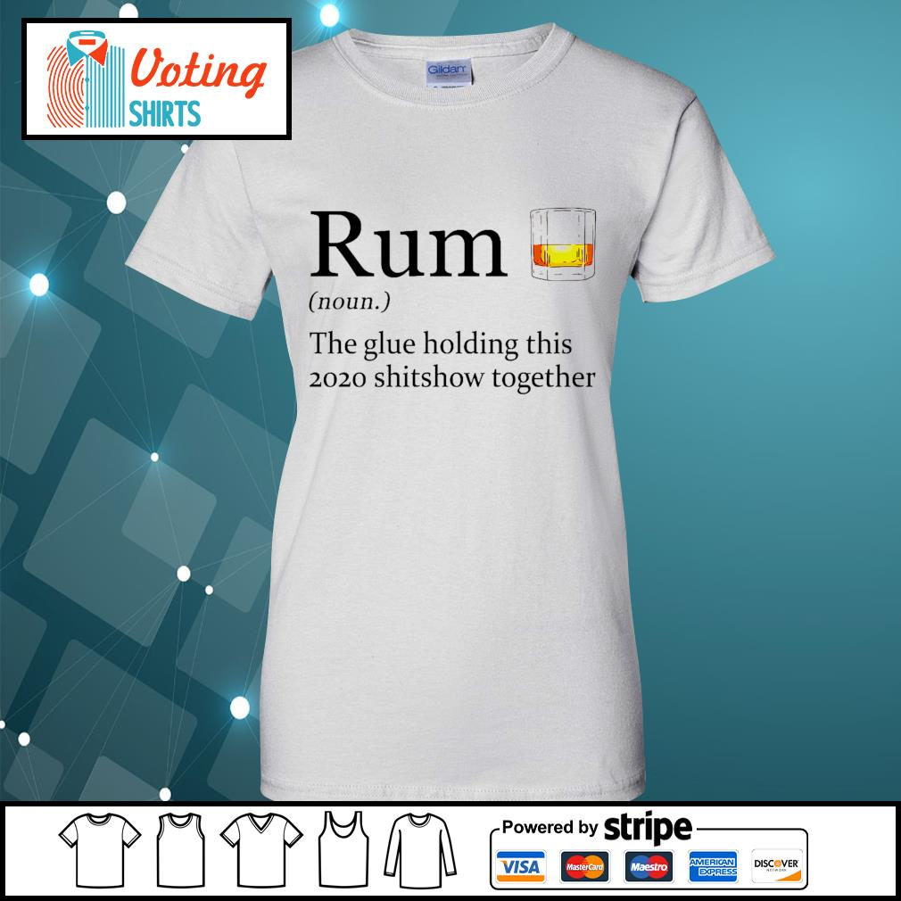 Rum the glue holding this 2020 shitshow together s ladies-tee
