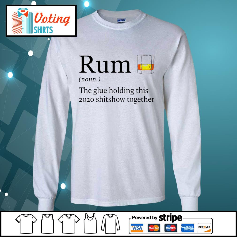Rum the glue holding this 2020 shitshow together s longsleeve-tee