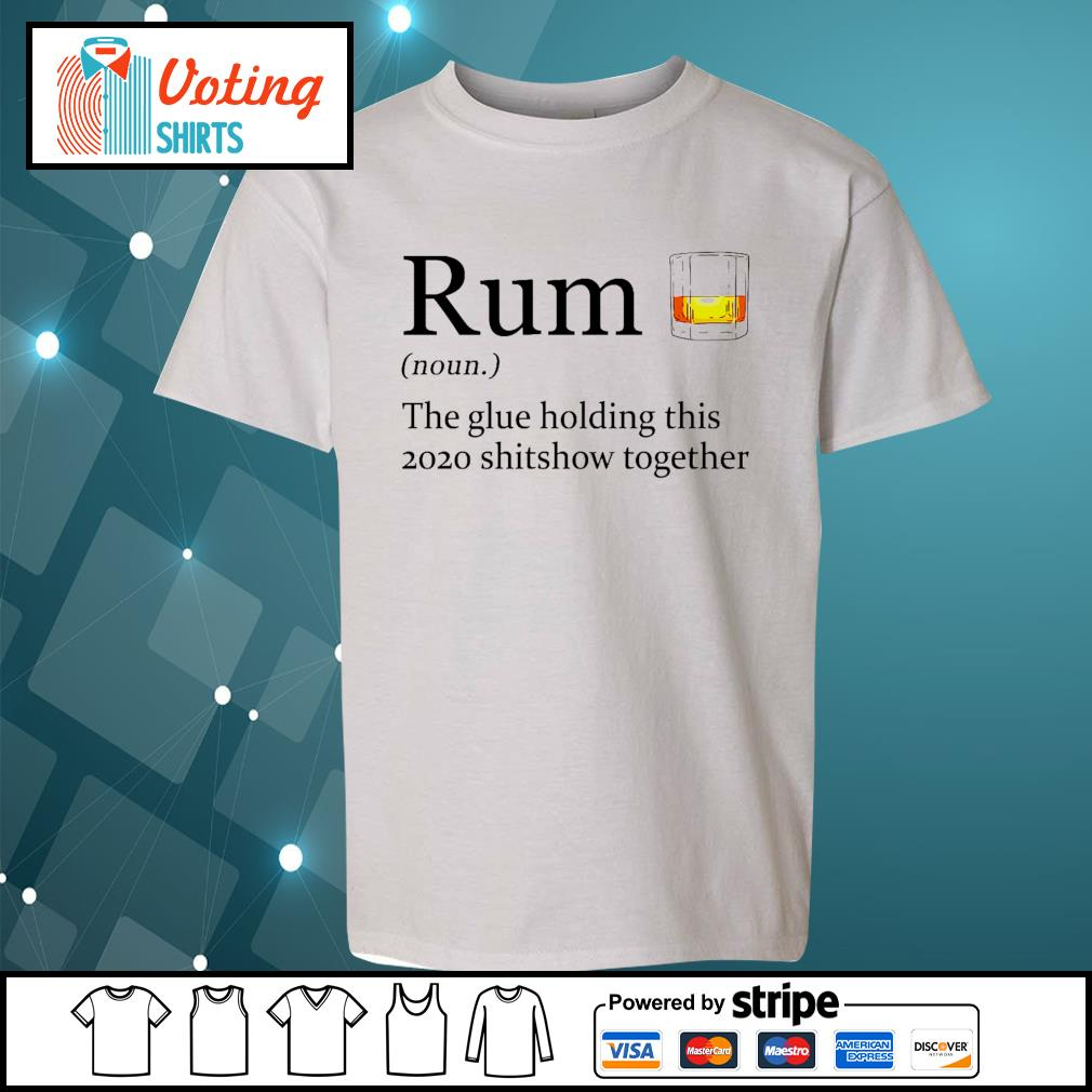 Rum the glue holding this 2020 shitshow together s youth-tee