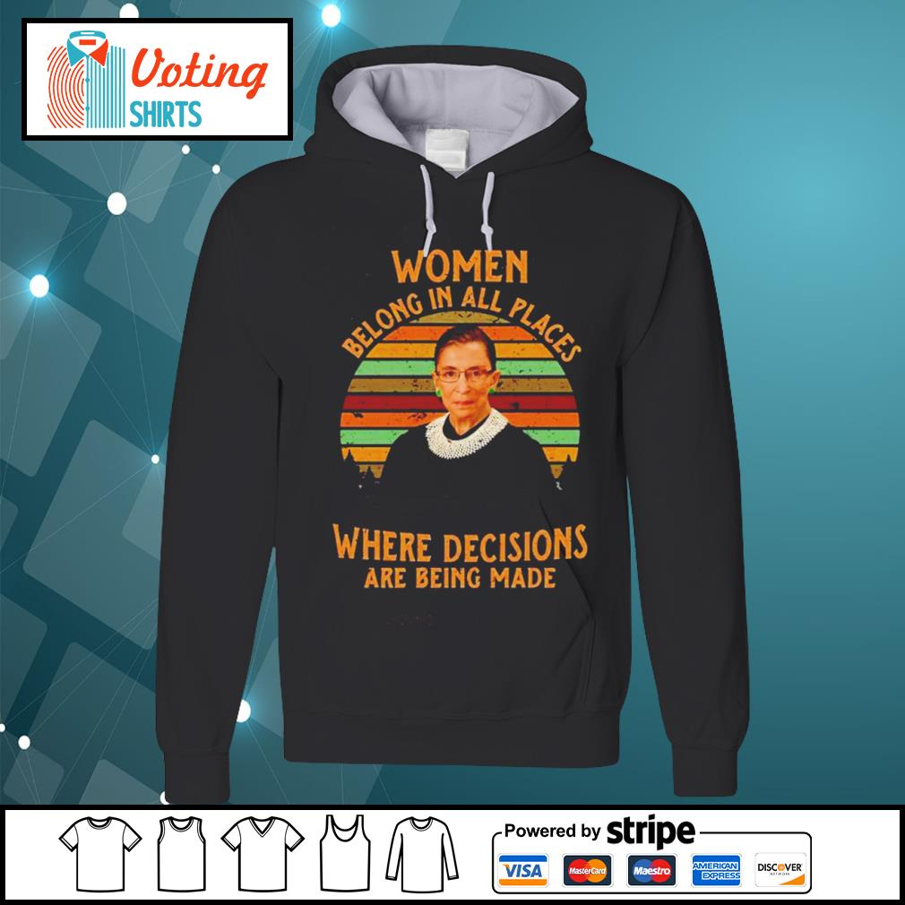 Ruth Bader Ginsburg women belong in all places where decisions are being made vintage s hoodie