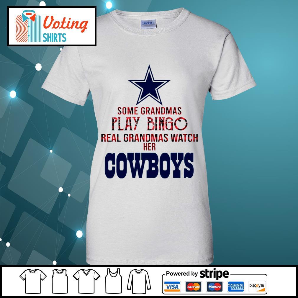 Some grandmas play bingo real grandmas watch her Dallas Cowboys s ladies-tee