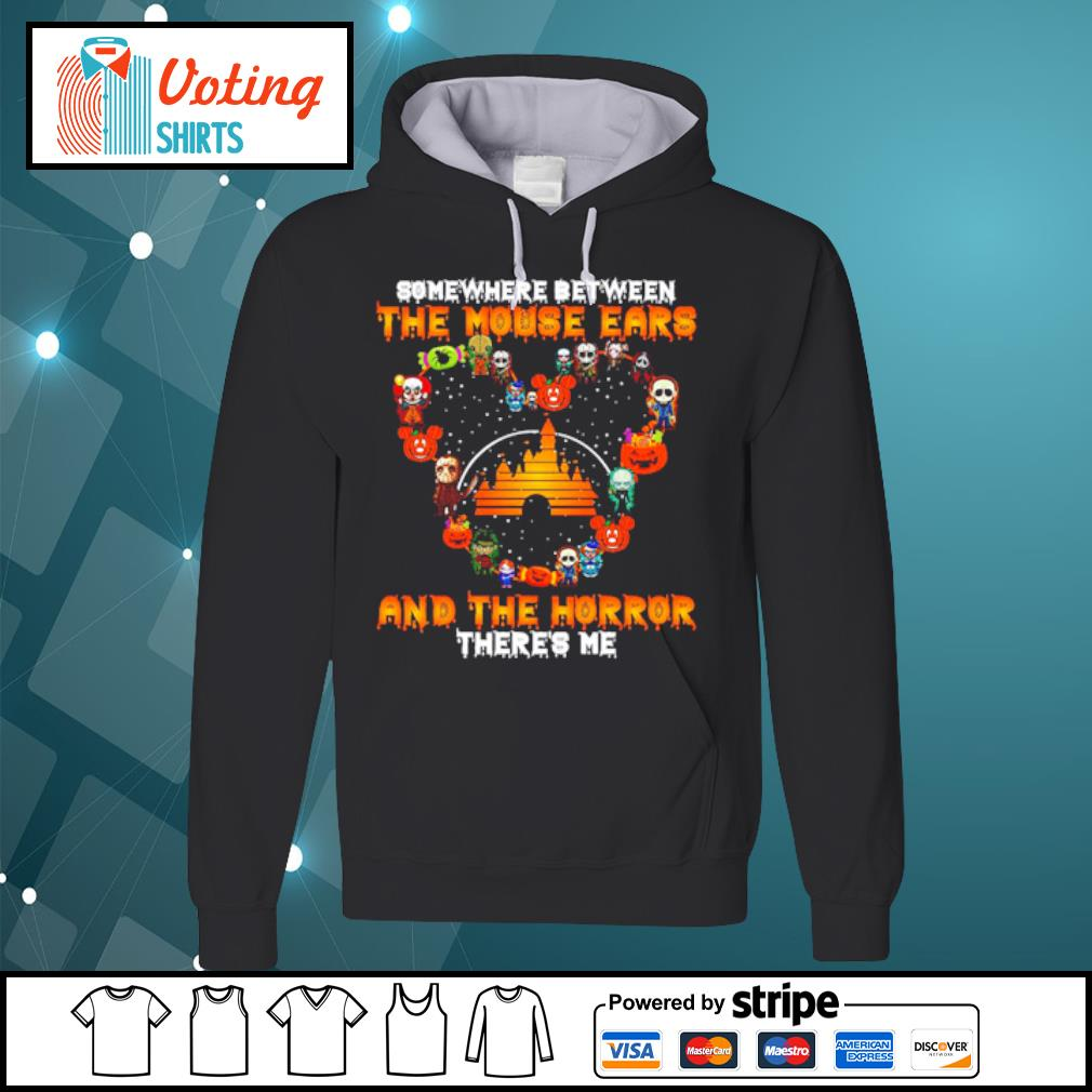 Somewhere between the Mouse Ears and the horror there's me s hoodie