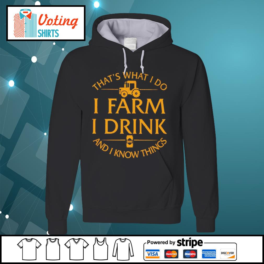 That's what I do I farm I drink and I know things s hoodie
