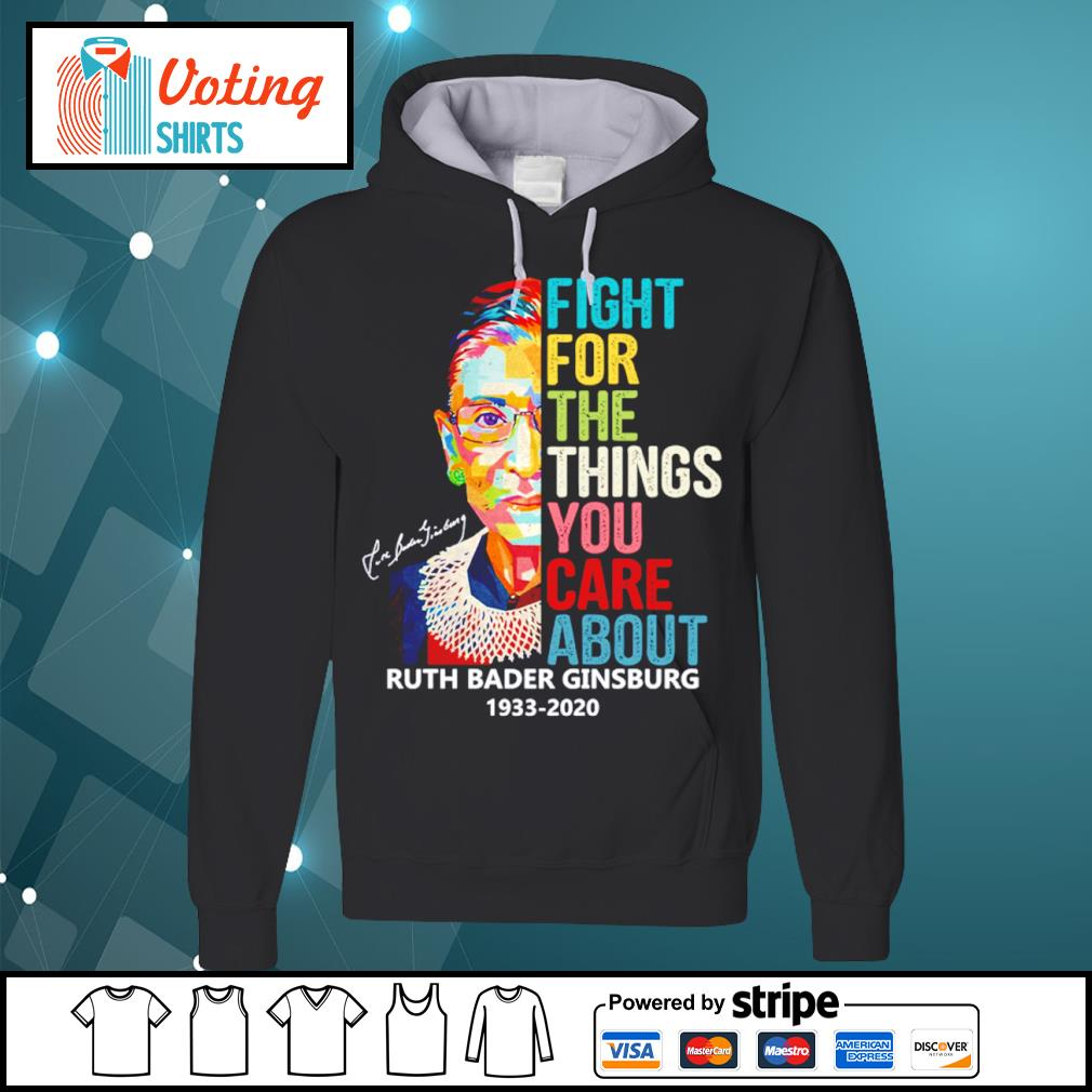 The Notorious RBG Ruth Bader Ginsburg 1933- 2020 fight for the things you care about s hoodie