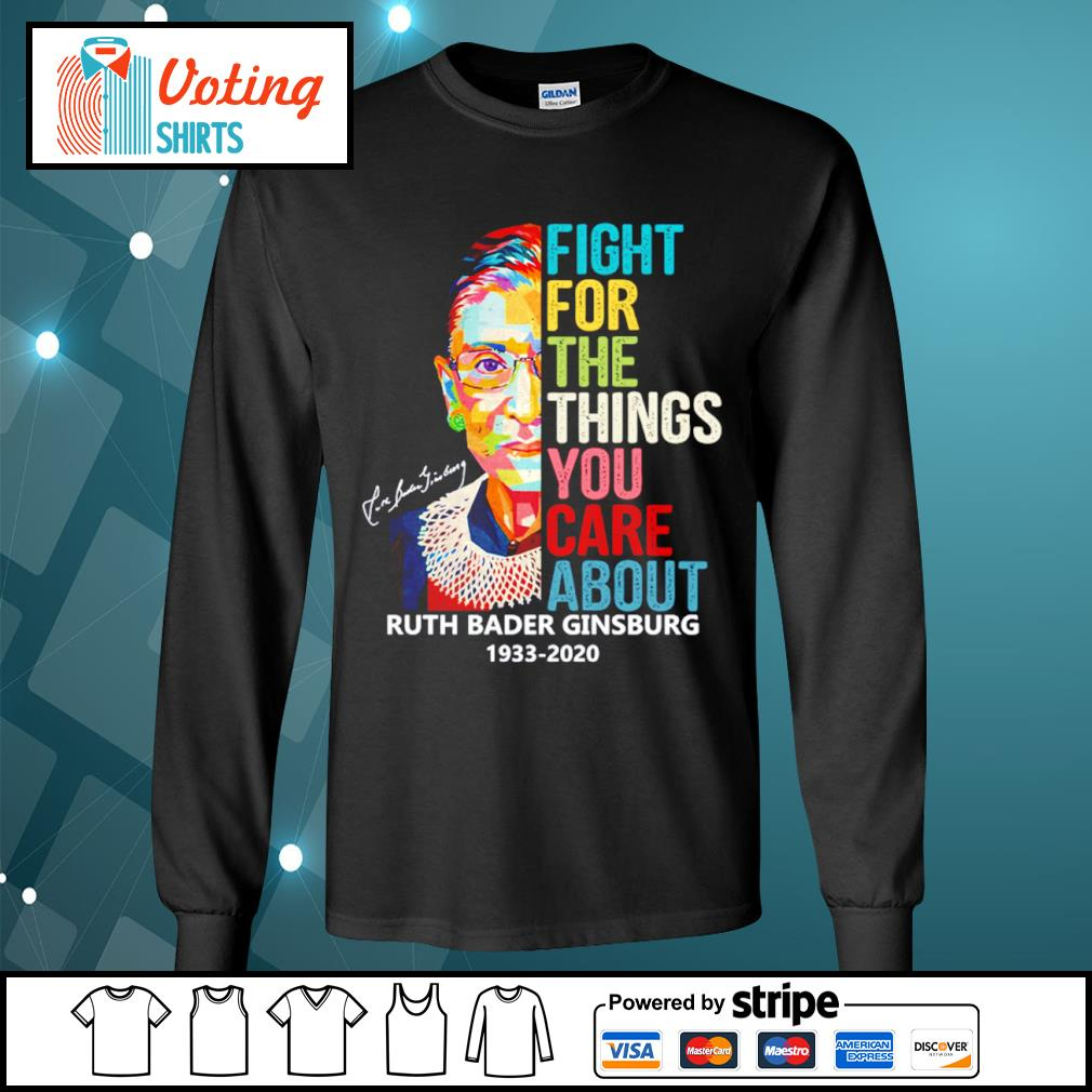 The Notorious RBG Ruth Bader Ginsburg 1933- 2020 fight for the things you care about s longsleeve-tee