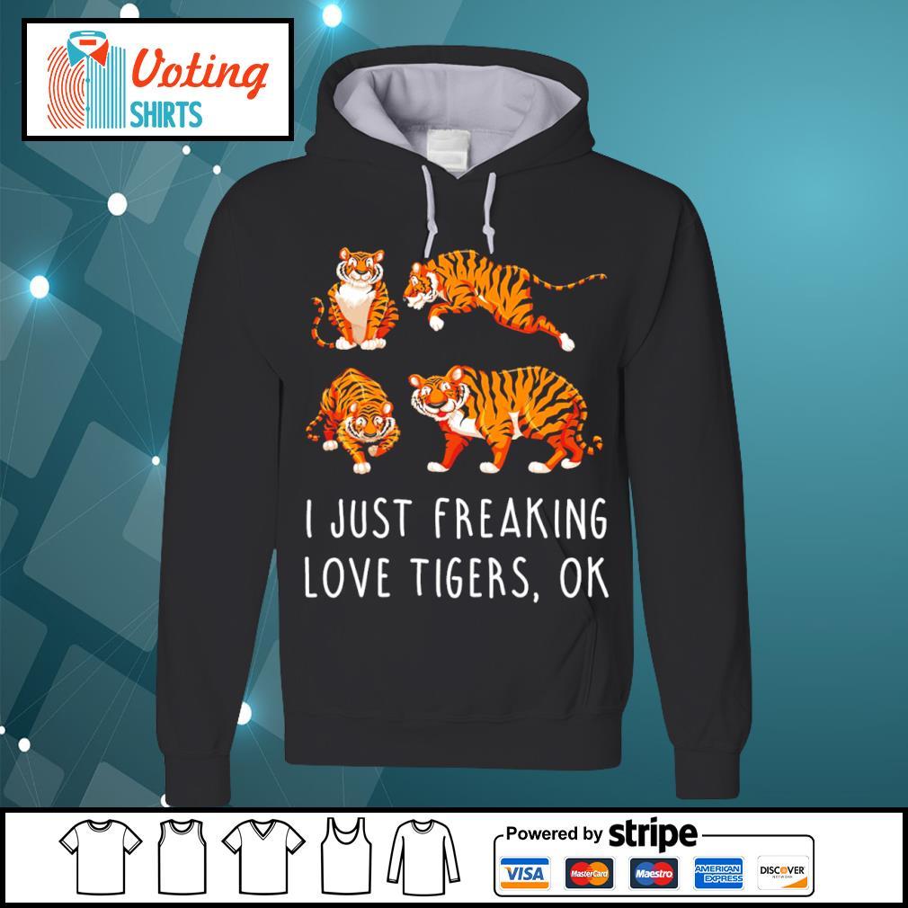 Tigers I just freaking love tigers ok s hoodie