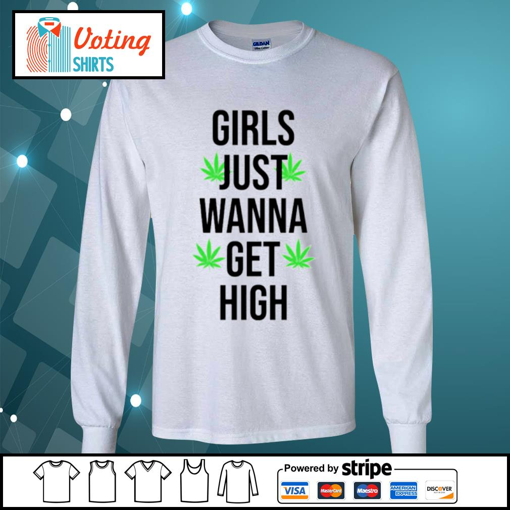 Weed girls just wanna get high s longsleeve-tee