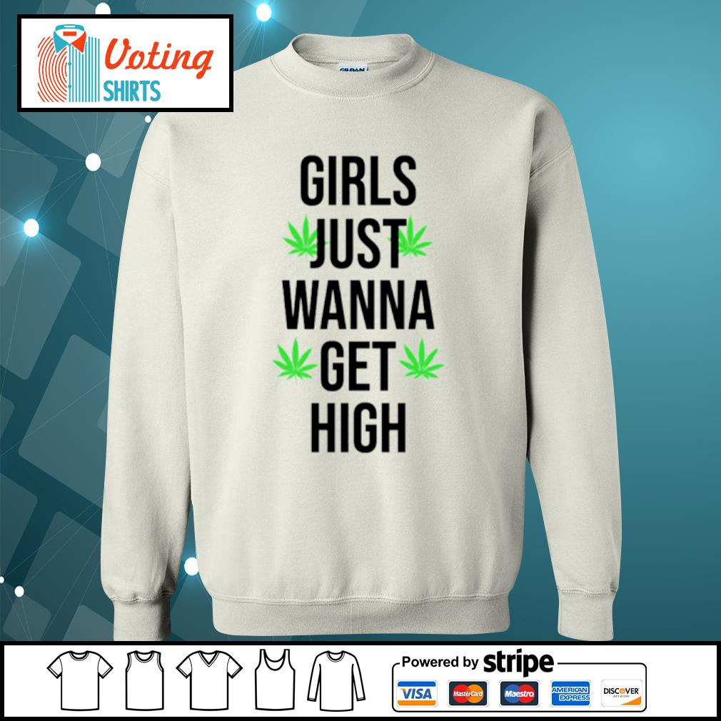 Weed girls just wanna get high s sweater