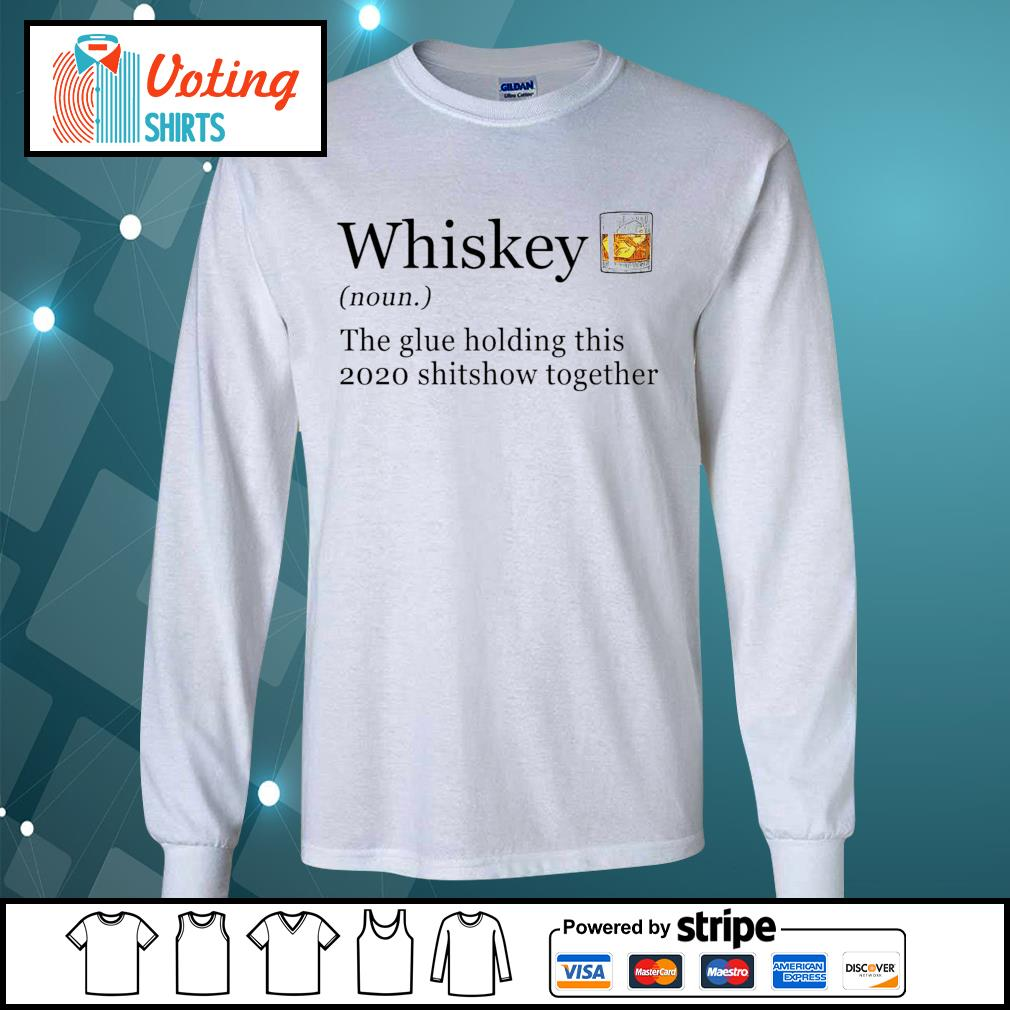 Whiskey the glue holding this 2020 shitshow together s longsleeve-tee