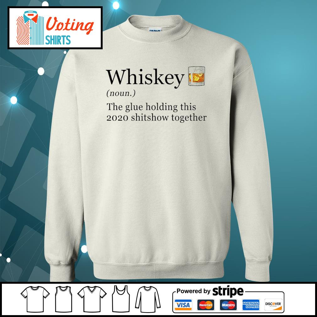 Whiskey the glue holding this 2020 shitshow together s sweater
