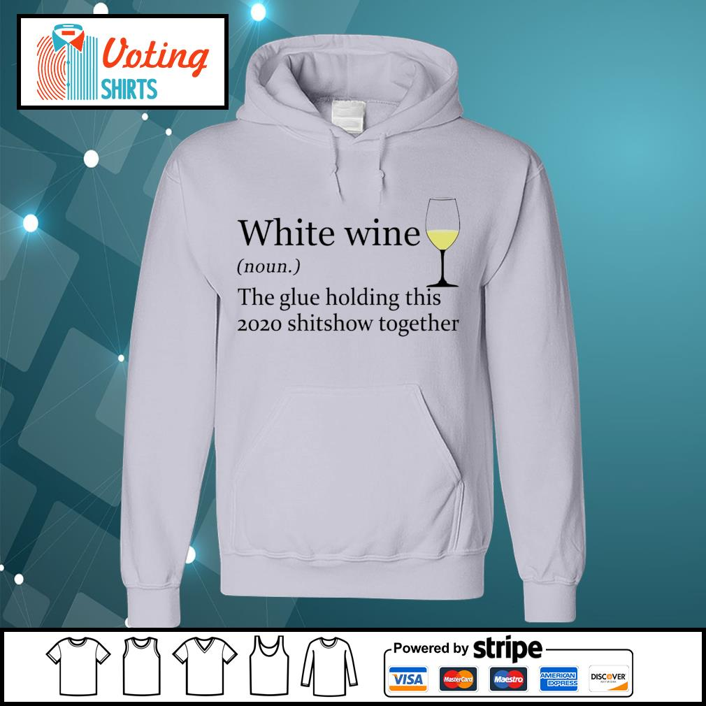 White wine the glue holding this 2020 shitshow together s hoodie