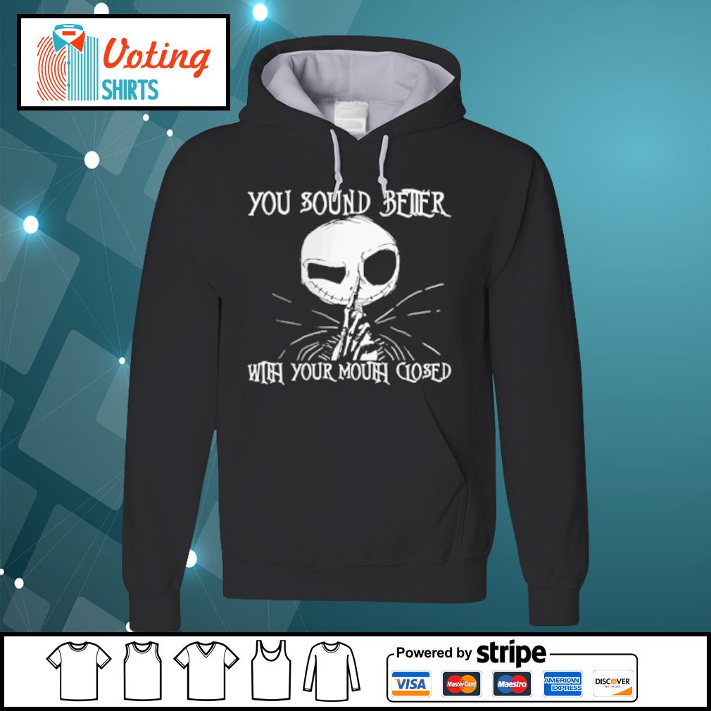 You sound better with your mouth closed Jack Skellington s hoodie