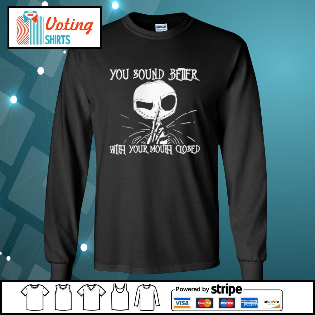 You sound better with your mouth closed Jack Skellington s longsleeve-tee