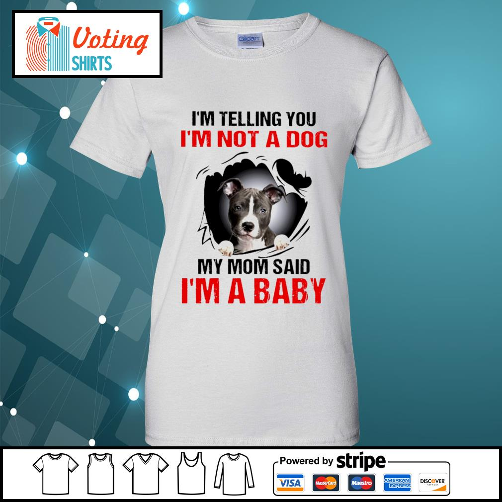 American Staffordshire Terrier I'm telling you I'm not a dog my mom said I'm a baby s ladies-tee