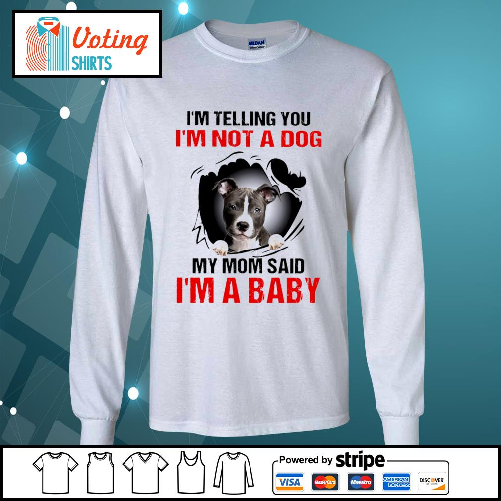 American Staffordshire Terrier I'm telling you I'm not a dog my mom said I'm a baby s longsleeve-tee