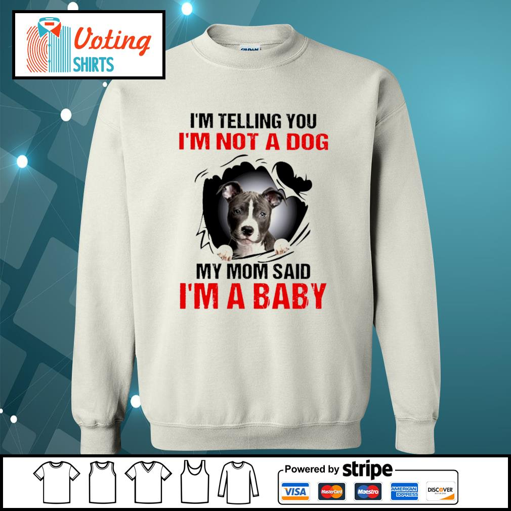 American Staffordshire Terrier I'm telling you I'm not a dog my mom said I'm a baby s sweater