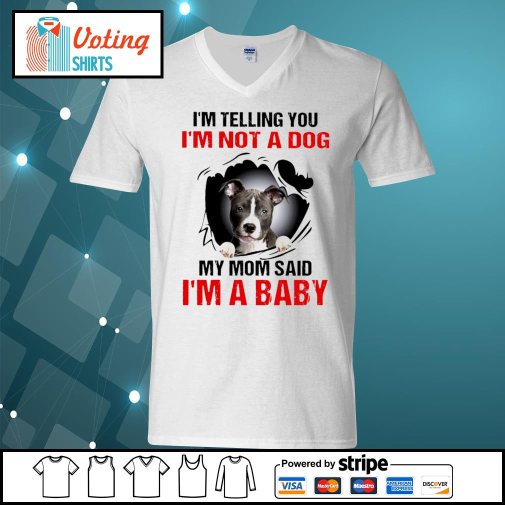 American Staffordshire Terrier I'm telling you I'm not a dog my mom said I'm a baby s v-neck-t-shirt