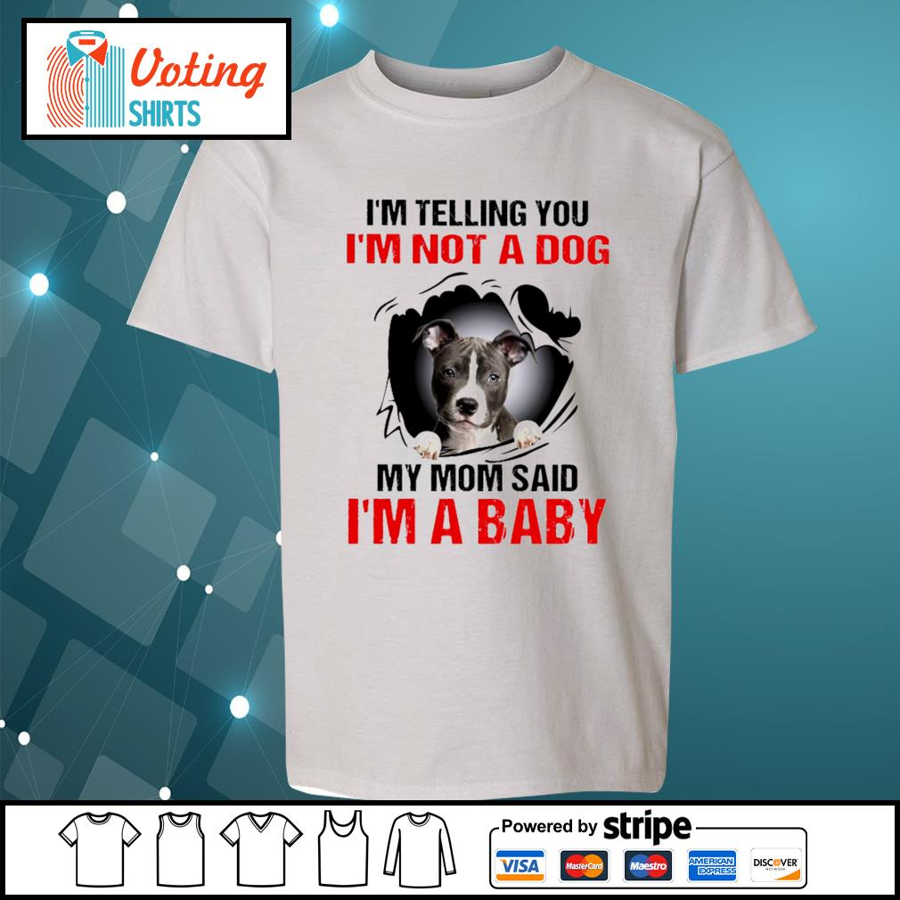 American Staffordshire Terrier I'm telling you I'm not a dog my mom said I'm a baby s youth-tee