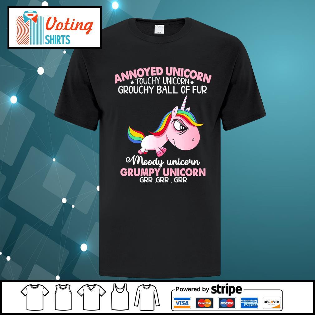 Annoyed unicorn touchy unicorn grouchy ball of fur shirt